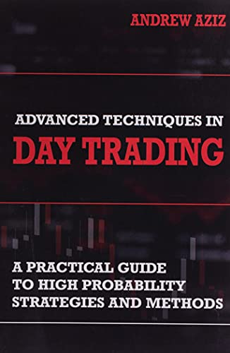 Advanced Techniques in Day Trading: A Practical Guide to High Probability Strategies and Methods: 2