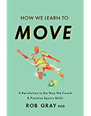 How We Learn to Move: A Revolution in the Way We Coach & Practice Sports Skills (English Edition)