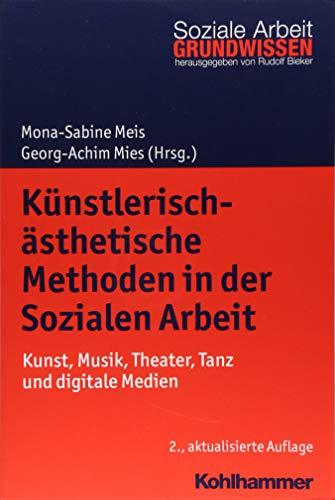 Künstlerisch-ästhetische Methoden in der Sozialen Arbeit: Kunst, Musik, Theater, Tanz und digitale Medien (Grundwissen Soziale Arbeit, 8, Band 8)