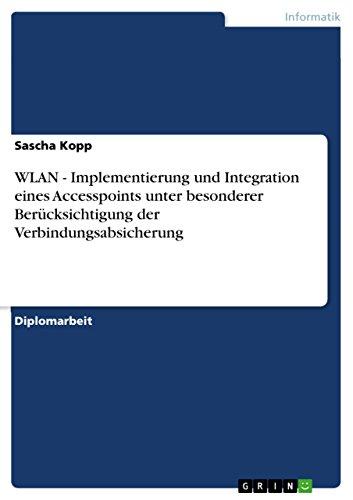 WLAN - Implementierung und Integration eines Accesspoints unter besonderer Berücksichtigung der Verbindungsabsicherung (German Edition)