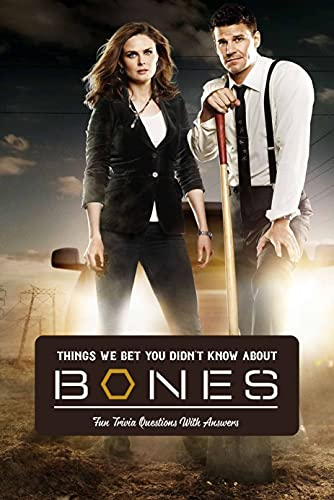 Things We Bet You Didn't Know About Bones: Fun Trivia Questions With Answers: Fun Facts About Bones (English Edition)