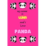 my name is Luna and I LOVE PANDA: Personalized Name Journal notebook Perfect for School for Writing for girls Age 4, 5, 6, 7, 8, 9, 10, 11, And 12, Best Birthday Gift for Children