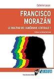 Francisco Morazan - Le bolivar de l'Amérique Centrale ? (Des Amériques) - Format Kindle - 9782753578609 - 17,99 €