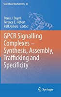 GPCR Signalling Complexes – Synthesis, Assembly, Trafficking and Specificity (Subcellular Biochemistry)