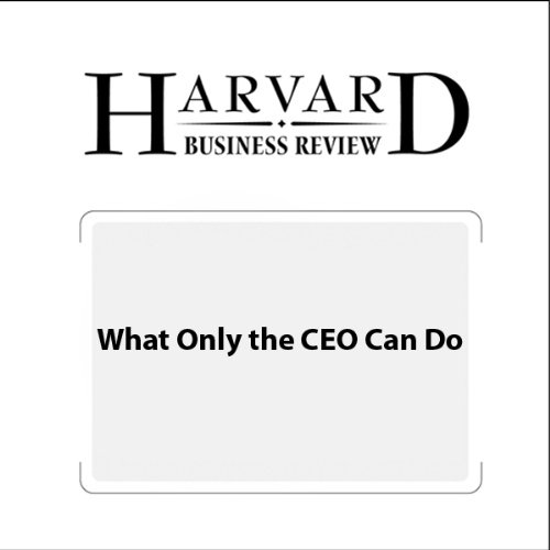 What Only the CEO Can Do (Harvard Business Review) audiobook cover art