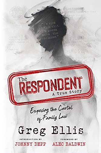 Compare Textbook Prices for The Respondent: Exposing the Cartel of Family Law  ISBN 9781646634811 by Ellis, Greg,Depp, Johnny,Baldwin, Alec