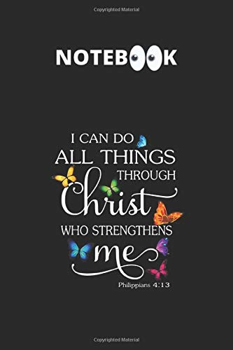 Notebook: I Can Do All Things Through Christ Butterfly Art Religious Inspirational Quote Notebook Journal Funny Inspirational Quote