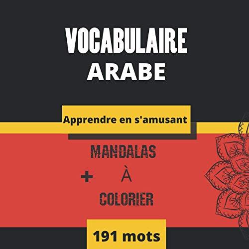 Vocabulaire Arabe - Mandalas à colorier: Livre de Coloriage Amusant et Relaxant   Cahier de vocabulaire arabe   Mandalas Anti-stress   Cadeau ORIGINAL ... de révision en arabe moderne/littéraire