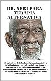 Dr. Sebi para terapia alternativa: El primer libro sobre tratamientos alternativos para todas las enfermedades crónicas, orgánicas y psicológicas.