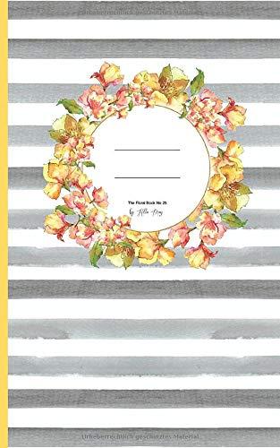 Notes ✽ The Floral Book No 25 by Hilla May: Notizbuch - Schulheft mit  50 Seiten ✽ 12,7 x 20,32 cm ✽ liniert ✽ Papier: cream ✽ Cover: matt & soft (Hilla May ✿ Flower Books, Band 200097)