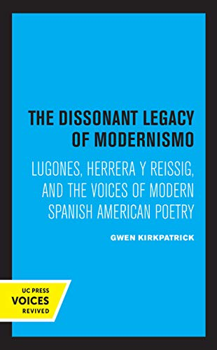 The Dissonant Legacy of Modernismo: Lugones, Herrera y Reissig, and the Voices...