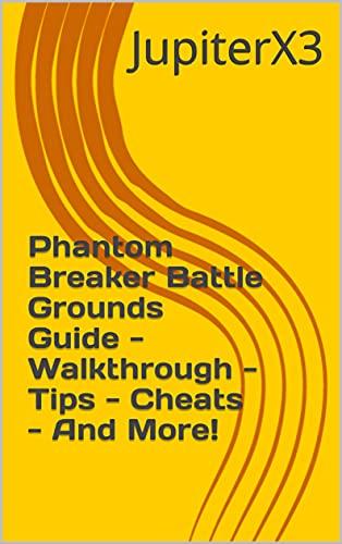 Phantom Breaker Battle Grounds Guide - Walkthrough - Tips - Cheats - And More! (English Edition)