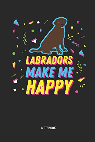 Labradors Make Me Happy | Notebook: Blank Lined Retro 90s Labrador Retriever Journal - Great Accessories & Nineties Gift Idea for Lab Owner & Lover.