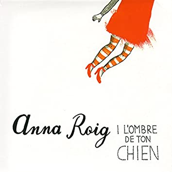 Anna Roig i L'ombre de ton chien