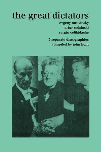 The Great Dictators 3 Discographies Evgeny Mravinsky Artur Rodzinski Sergiu Celibidache By John Hunt 2009 06 27