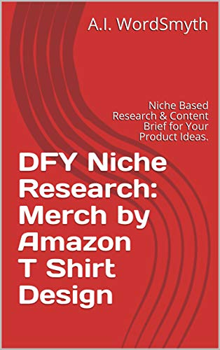 DFY Niche Research: Merch by Amazon T Shirt Design: Niche Based Research & Content Brief for Your Product Ideas. (English Edition)