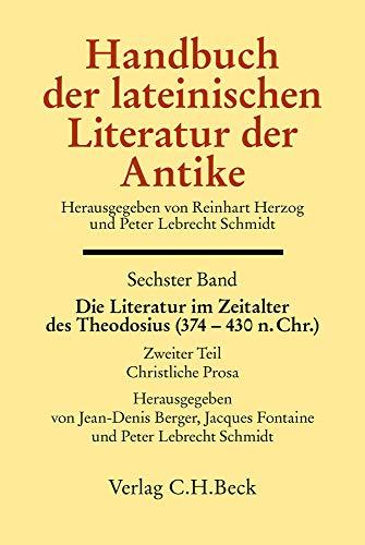 Handbuch der lateinischen Literatur der Antike Bd. 6: Die Literatur im Zeitalter des Theodosius (374-430 n.Chr.): 2. Teil: Christliche Prosa