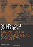 Shimmering Screens: Making Media in an Aboriginal Community (Visible Evidence)