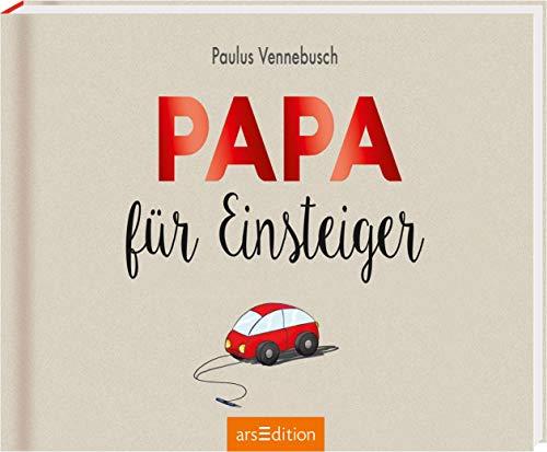 Papa für Einsteiger: Lustiges Geschenk zur Geburt für den frischgebackenen Vater (Einsteiger-Reihe)
