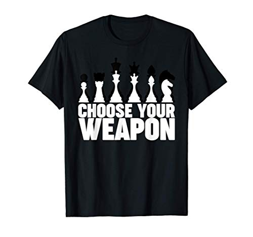 Chess Choose your weapon funny Chess Camiseta