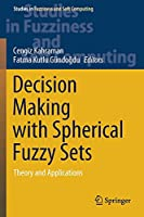 Decision Making with Spherical Fuzzy Sets: Theory and Applications (Studies in Fuzziness and Soft Computing, 392)