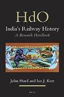 India's Railway History: A Research Handbook (Handbook of Oriental Studies / Handbuch der Orientalistik: Section Two, South Asia)