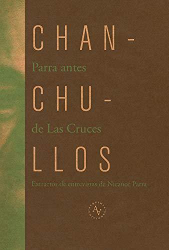 Chanchullos: Extractos de entrevistas a Nicanor Parra (Spanish Edition)