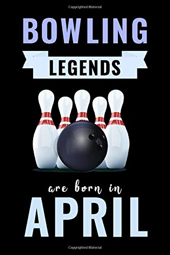 Bowling Legends Are Born In April: Unique Bowling Birthday Gift For Boys, Girls, Players | Lined Notebook / Journal For Bowling Lovers & Fans | 110 Pages ( Bowling Birthday Gifts )