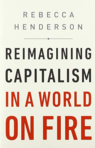 Reimagining Capitalism in a World on Fire