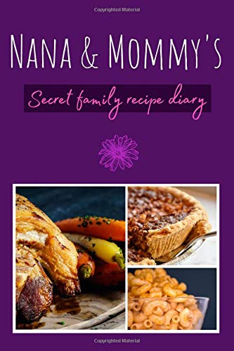 Nana and Mommy's Secret Family Recipe Diary