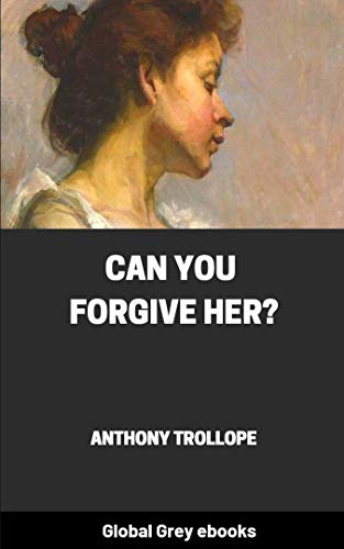 Can You Forgive Her? By Anthony Trollope (Annotated) (English Edition)