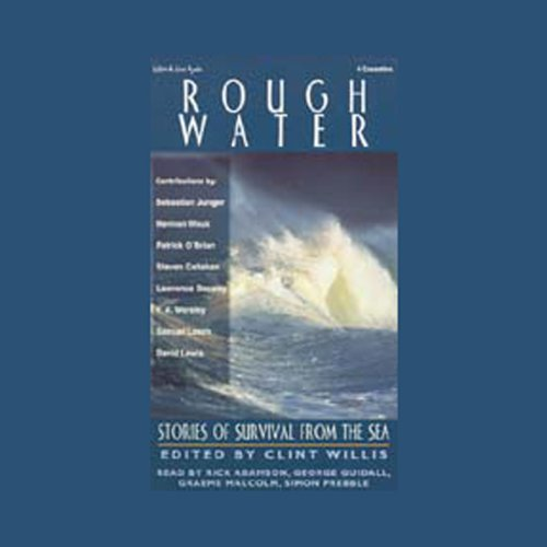 Rough Water     Stories of Survival from the Sea              By:                                                                                                                                 Sebastian Junger,                                                                                        Herman Wouk,                                                                                        Patrick O'Brian,                   and others                          Narrated by:                                                                                                                                 uncredited                      Length: 6 hrs     7 ratings     Overall 4.9