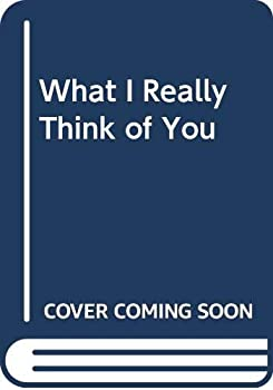 What I Really Think of You 0451122542 Book Cover