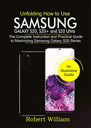 Unfolding How to Use Samsung Galaxy S20, S20+ AND S20 Ultra: The Complete Instruction and Practical Guide to Maximizing Samsung Galaxy S20 Series (English Edition)
