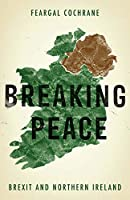 Breaking Peace: Brexit and Northern Ireland (Manchester University Press)