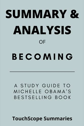 SUMMARY AND ANALYSIS OF BECOMING: A Study Guide To Michelle Obama's Bestselling Book