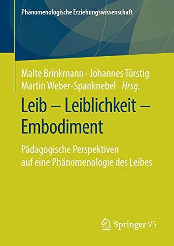 Leib – Leiblichkeit – Embodiment: Pädagogische Perspektiven auf eine Phänomenologie des Leibes (Phänomenologische Erziehungswissenschaft, 8, Band 8)