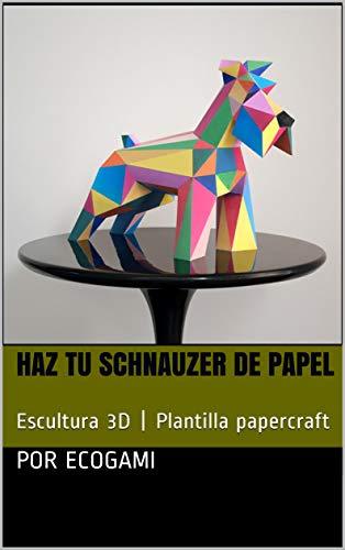 Haz tu proprio schnauzer de papel: Escultura 3D | Plantilla papercraft (Ecogami / Escultura de papel nº 76)
