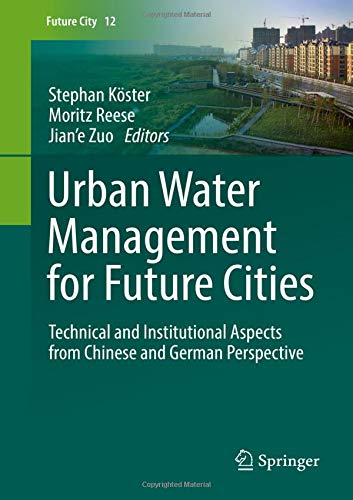 Download Urban Water Management for Future Cities: Technical and Institutional Aspects from Chinese and German Perspective (Future City) 3030014878