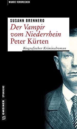 Der Vampir vom Niederrhein - Peter Kürten: Biografischer Kriminalroman (Wahre Verbrechen im GMEINER-Verlag)