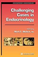 Challenging Cases in Endocrinology (Contemporary Endocrinology)