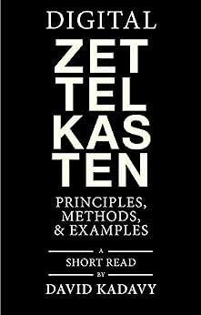 Digital Zettelkasten: Principles, Methods, & Examples (English Edition) par [David Kadavy]