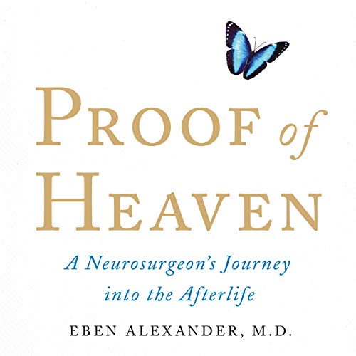 Proof of Heaven: A Neurosurgeon's Journey into the Afterlife                   By:                                                                                                                                 Dr Eben Alexander                               Narrated by:                                                                                                                                 Dr Eben Alexander                      Length: 5 hrs and 13 mins     1 rating     Overall 5.0