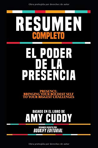 "Resumen Completo ""El Poder De La Presencia (Presence: Bringing Your Boldest Self To Your Biggest Challenges)"" - Basado En El Libro De Amy Cuddy"