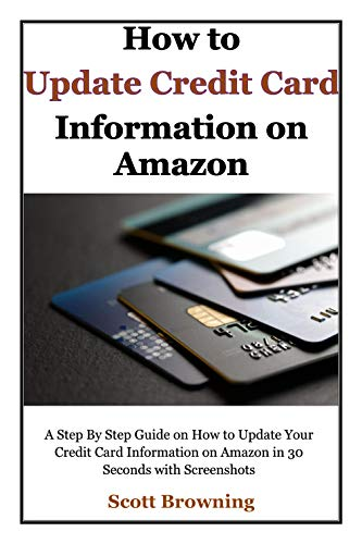 How to Update Credit Card Information on Amazon: A Step By Step Guide on How to Update Your Credit Card Information on Amazon in 30 Seconds with Screenshots ... User Guides Book 3) (English Edition)