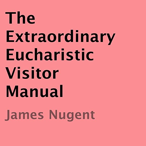 The Extraordinary Eucharistic Visitor Manual audiobook cover art