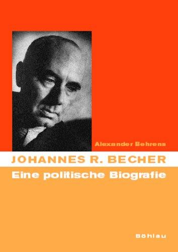 Johannes R. Becher. Eine politische Biographie: Eine politische Biografie