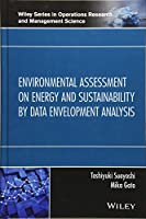 Environmental Assessment on Energy and Sustainability by Data Envelopment Analysis (Wiley Series in Operations Research and Management Science)