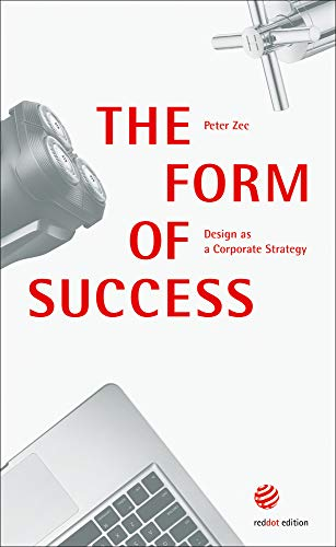 The Form of Success: Design as a Corporate Strategy (Designing Success)