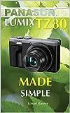 Panasonic Lumix TZ80: Made Simple (English Edition)